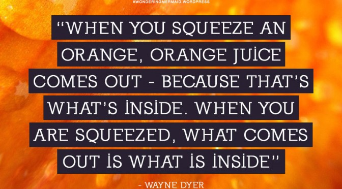 What do you get when life squeezes you?