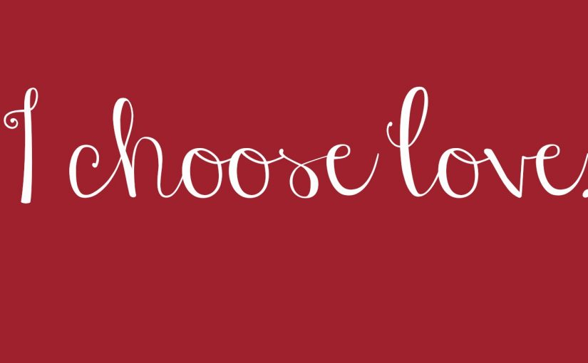 Will You Choose Love Today?