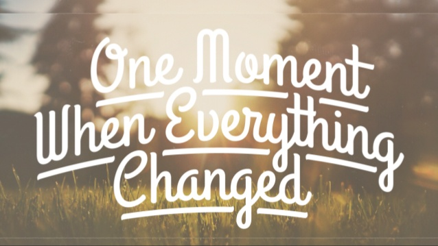 one-moment-can-change-everything-1-638