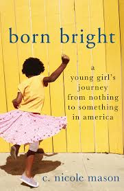 How do you make it out of Poverty? (Born Bright by C. Nicole Mason)